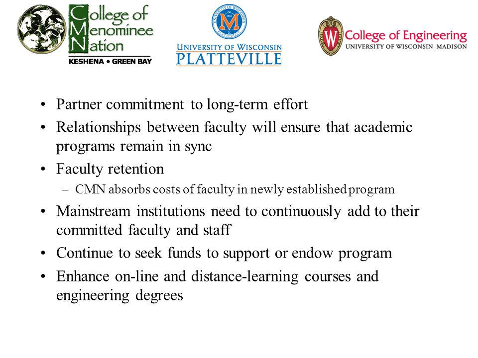 Partner commitment to long-term effort Relationships between faculty will ensure that academic programs remain in sync Faculty retention –CMN absorbs