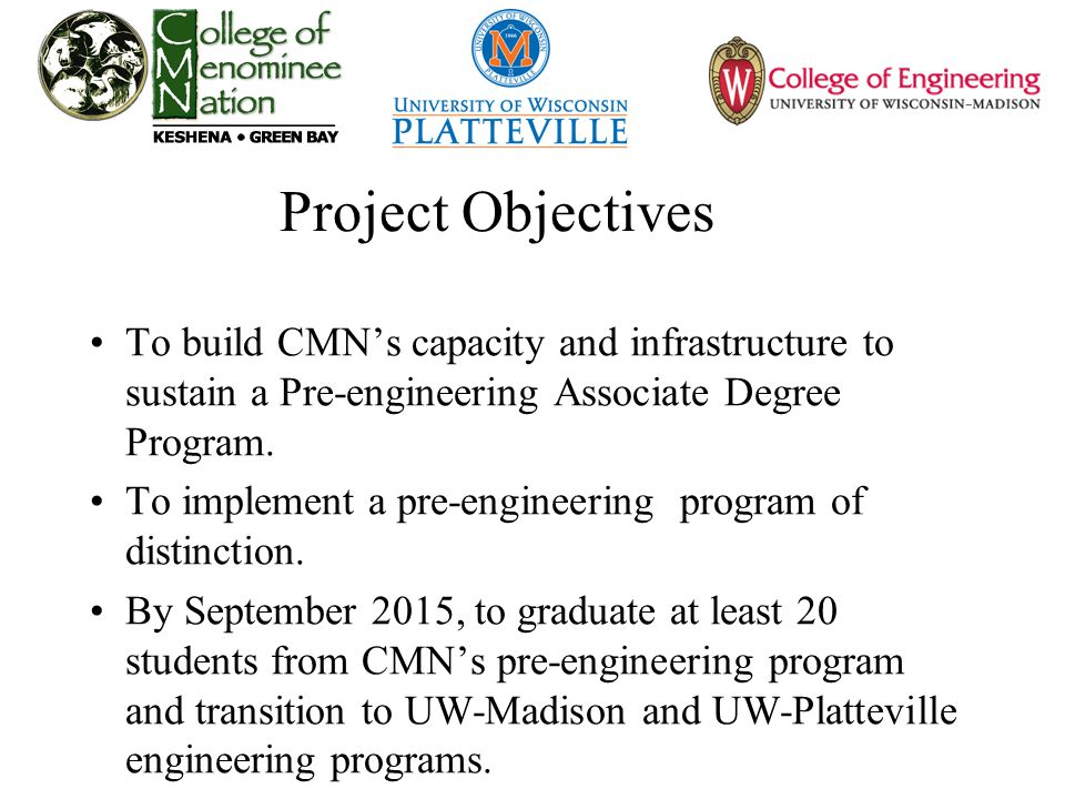 Project Objectives To build CMN's capacity and infrastructure to sustain a Pre-engineering Associate Degree Program. To implement a pre-engineering pr