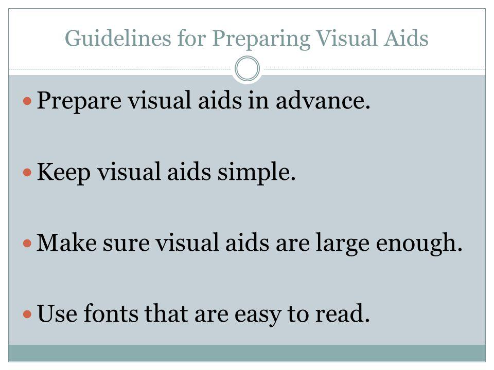 Guidelines for Preparing Visual Aids Prepare visual aids in advance.