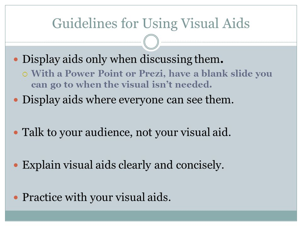 Guidelines for Using Visual Aids Display aids only when discussing them.