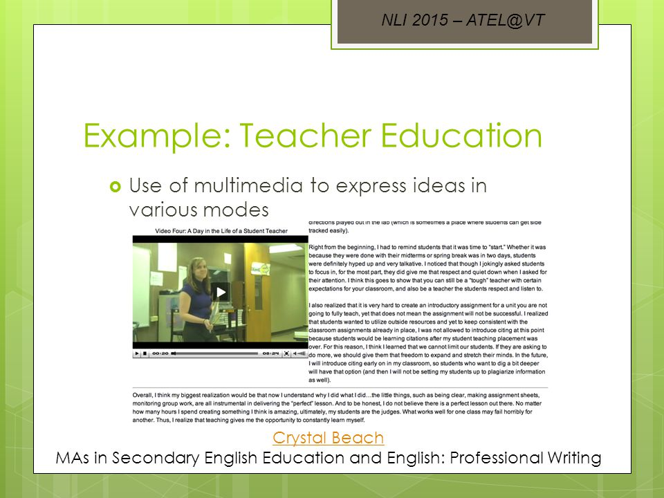 Example: Teacher Education  Use of multimedia to express ideas in various modes Crystal Beach MAs in Secondary English Education and English: Professional Writing NLI 2015 – ATEL@VT