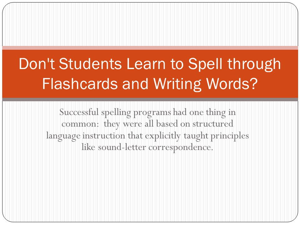 Successful spelling programs had one thing in common: they were all based on structured language instruction that explicitly taught principles like so