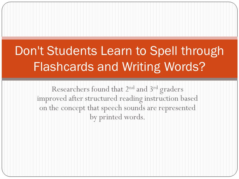 Researchers found that 2 nd and 3 rd graders improved after structured reading instruction based on the concept that speech sounds are represented by