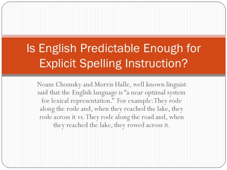"""Noam Chomsky and Morris Halle, well known linguist said that the English language is """"a near optimal system for lexical representation."""" For example:"""