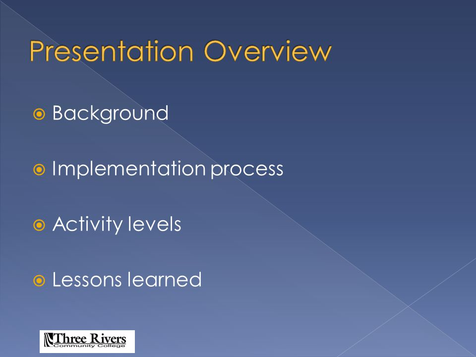  Background  Implementation process  Activity levels  Lessons learned