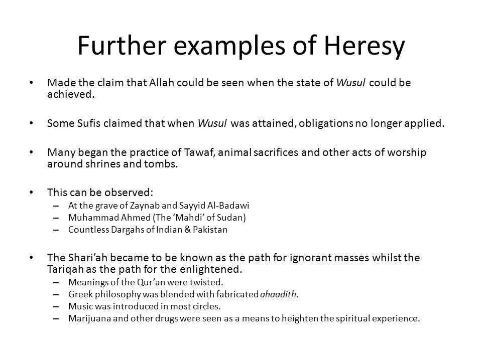 Further examples of Heresy Made the claim that Allah could be seen when the state of Wusul could be achieved.