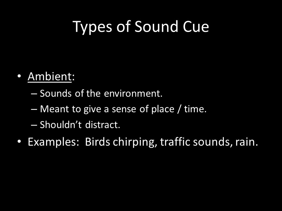 Types of Sound Cue Sound Effect: – A sound cue, usually shorter in duration, that has an impact on the story.