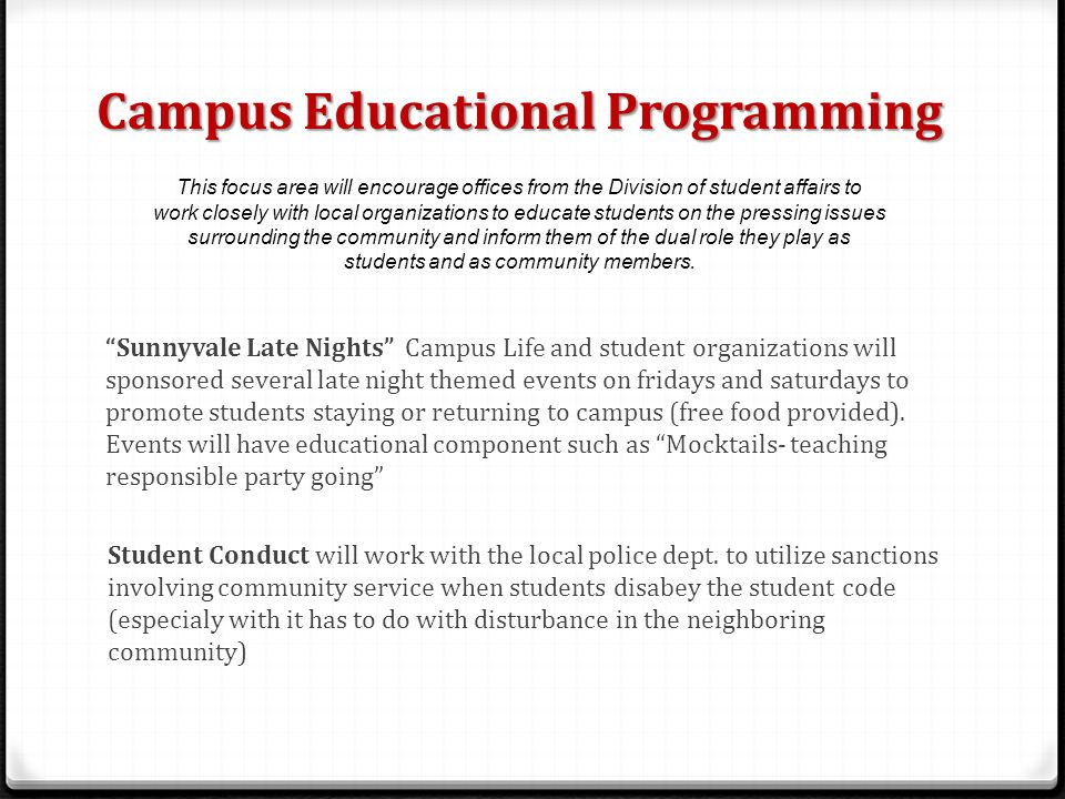 Campus Educational Programming Sunnyvale Late Nights Campus Life and student organizations will sponsored several late night themed events on fridays and saturdays to promote students staying or returning to campus (free food provided).