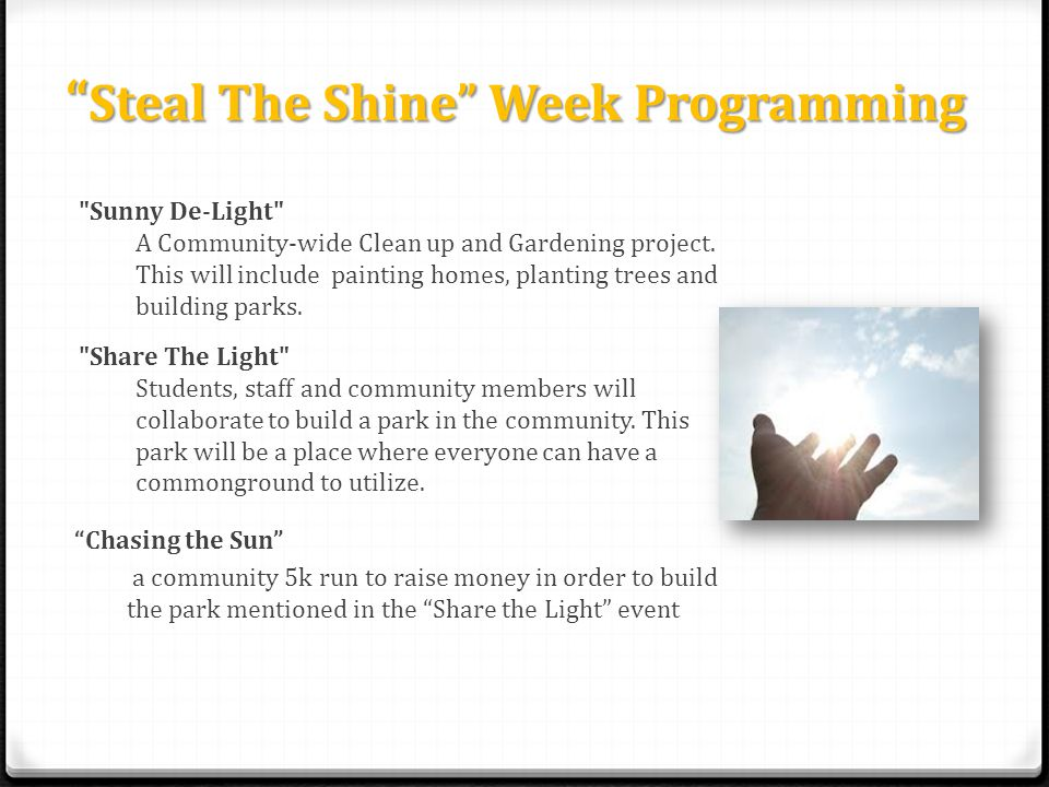 Steal The Shine Week Programming Sunny De-Light A Community-wide Clean up and Gardening project.