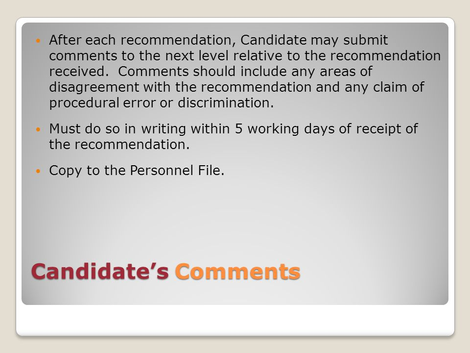 Candidate's Comments After each recommendation, Candidate may submit comments to the next level relative to the recommendation received.