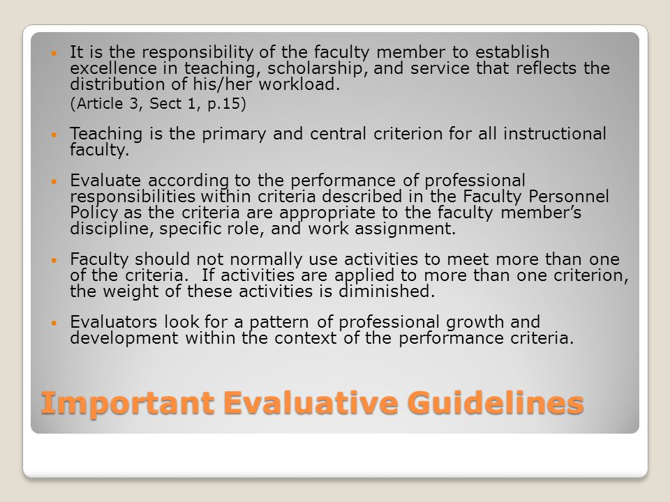 Important Evaluative Guidelines It is the responsibility of the faculty member to establish excellence in teaching, scholarship, and service that reflects the distribution of his/her workload.