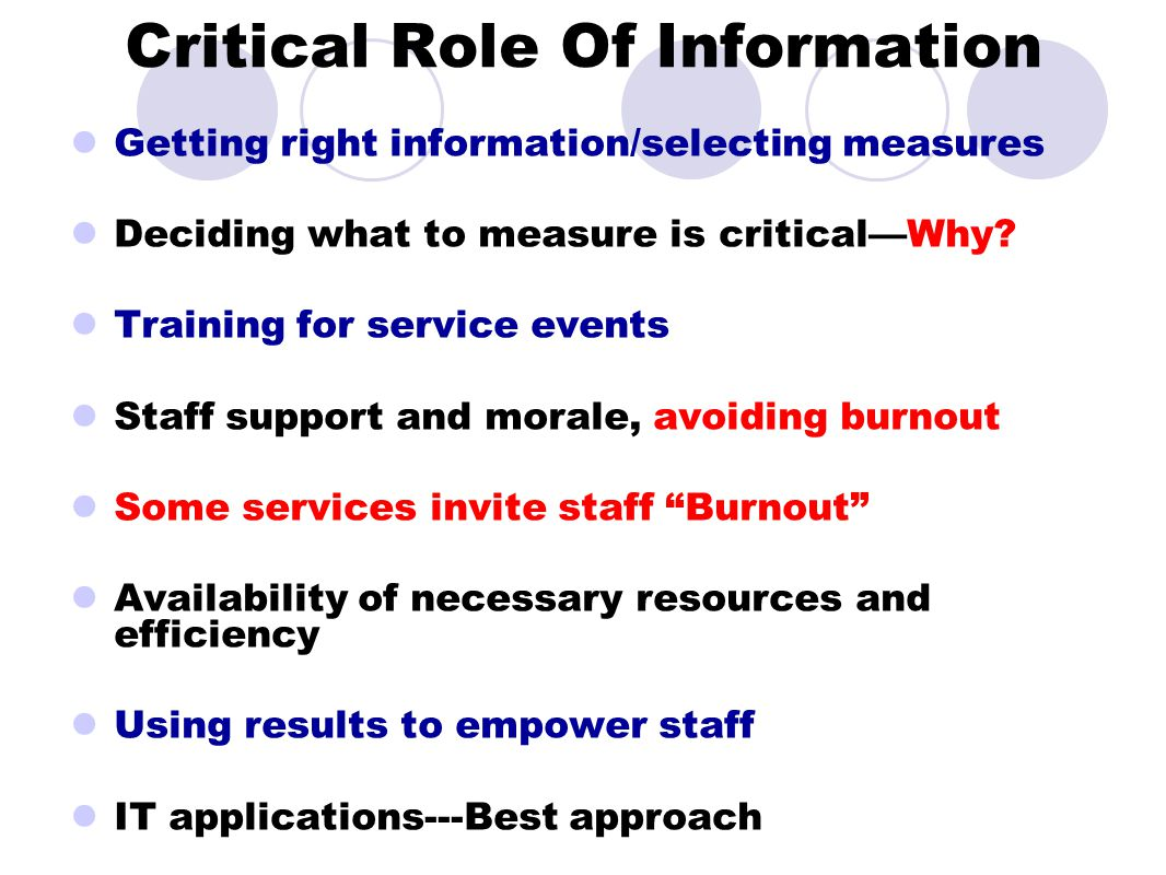 Critical Role Of Information Getting right information/selecting measures Deciding what to measure is critical—Why? Training for service events Staff