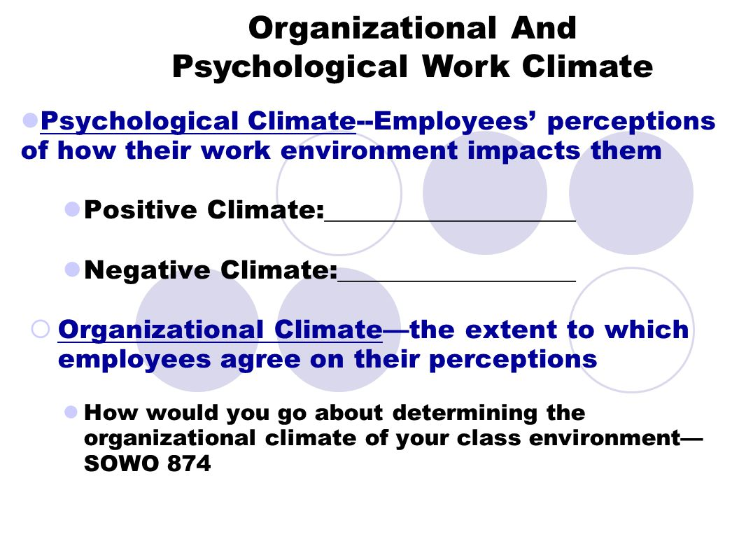 Psychological Climate--Employees' perceptions of how their work environment impacts them Positive Climate:___________________ Negative Climate:_______