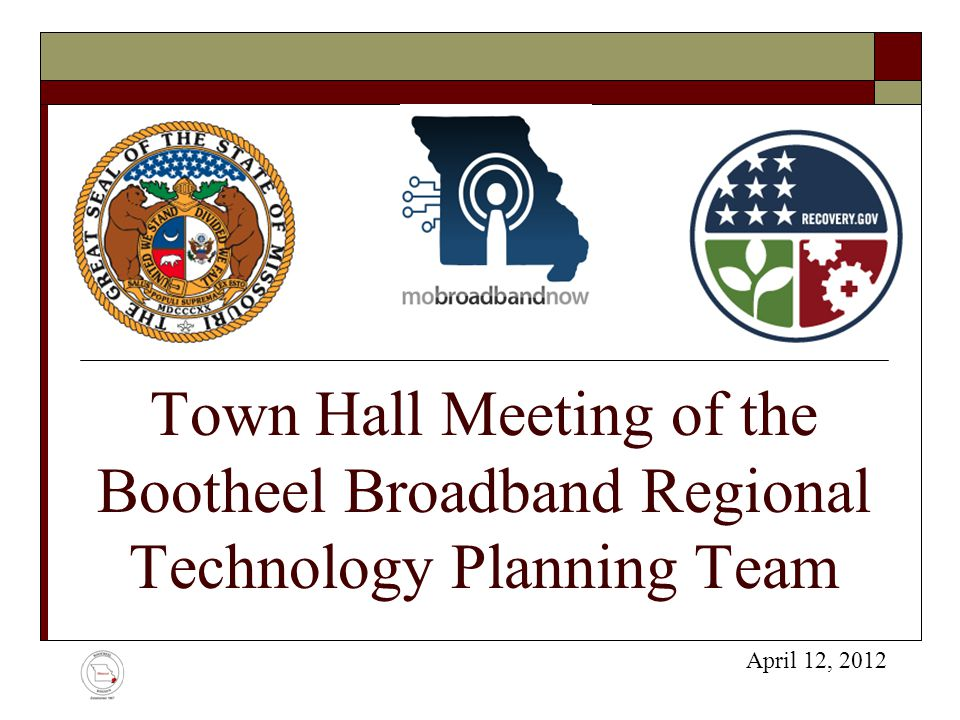 Town Hall Meeting of the Bootheel Broadband Regional Technology Planning Team April 12, 2012