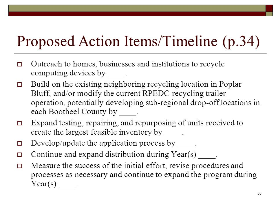 Proposed Action Items/Timeline (p.34)  Outreach to homes, businesses and institutions to recycle computing devices by ____.