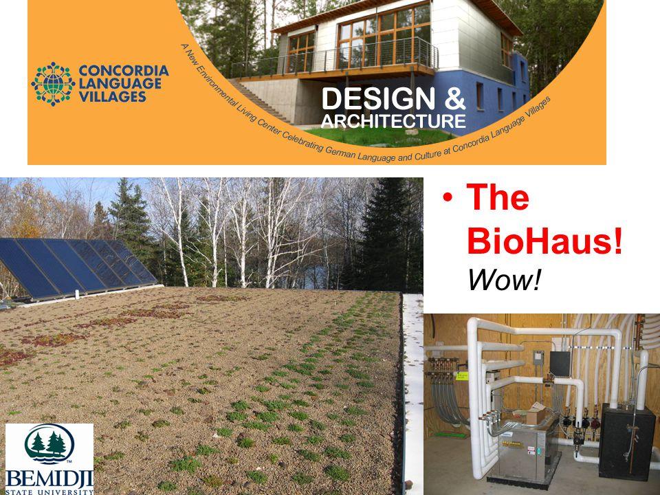 The BioHaus! Wow!