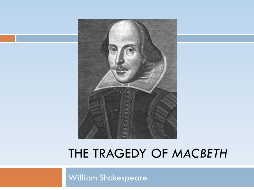 THE TRAGEDY OF MACBETH William Shakespeare