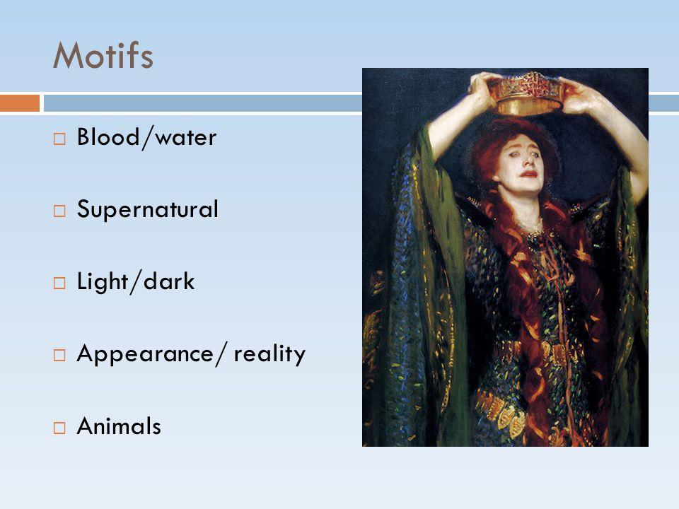 Motifs  Blood/water  Supernatural  Light/dark  Appearance/ reality  Animals