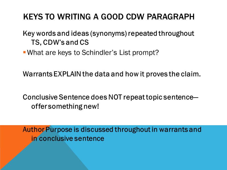 KEYS TO WRITING A GOOD CDW PARAGRAPH Key words and ideas (synonyms) repeated throughout TS, CDW's and CS  What are keys to Schindler's List prompt.