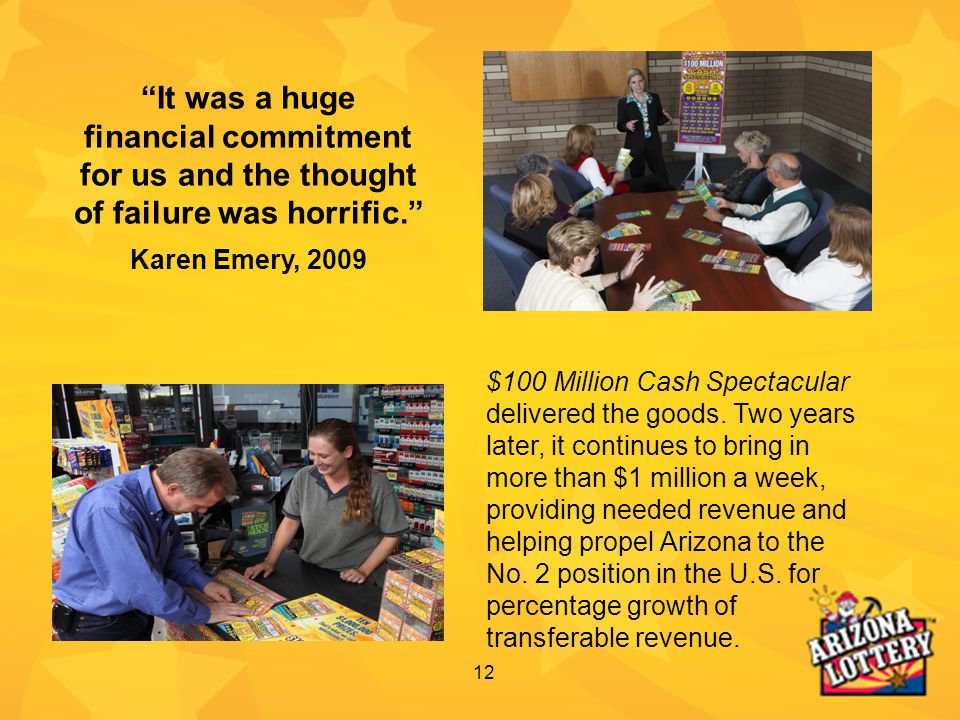 12 $100 Million Cash Spectacular delivered the goods. Two years later, it continues to bring in more than $1 million a week, providing needed revenue