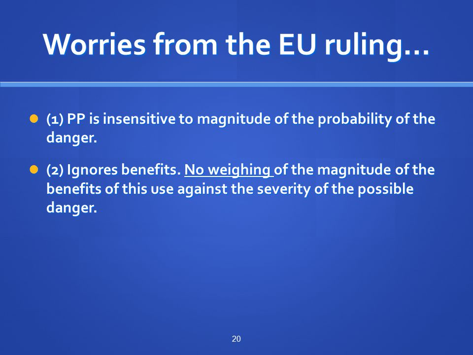 Worries from the EU ruling… (1) PP is insensitive to magnitude of the probability of the danger.