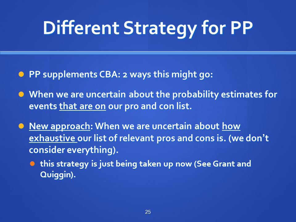 Different Strategy for PP PP supplements CBA: 2 ways this might go: PP supplements CBA: 2 ways this might go: When we are uncertain about the probability estimates for events that are on our pro and con list.