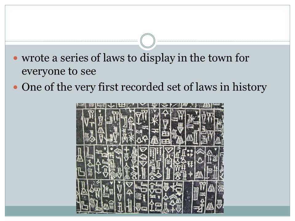 wrote a series of laws to display in the town for everyone to see One of the very first recorded set of laws in history