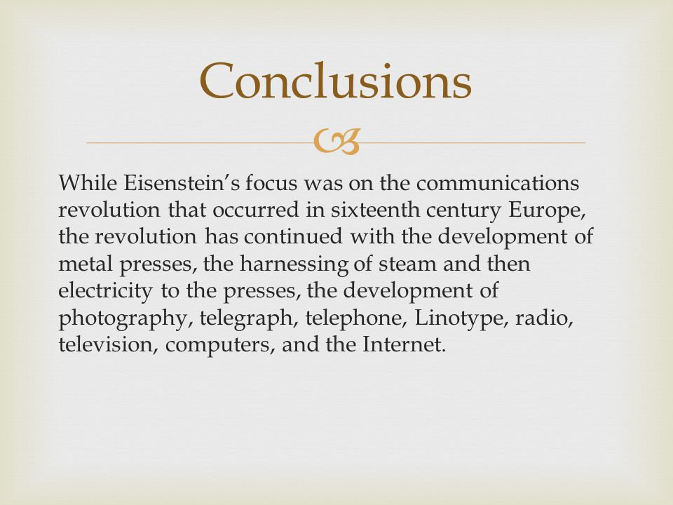  While Eisenstein's focus was on the communications revolution that occurred in sixteenth century Europe, the revolution has continued with the devel