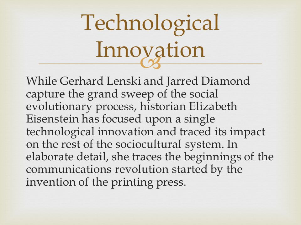  While Gerhard Lenski and Jarred Diamond capture the grand sweep of the social evolutionary process, historian Elizabeth Eisenstein has focused upon
