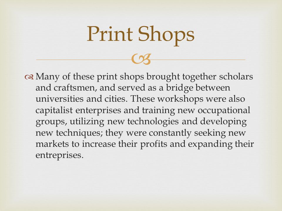   Many of these print shops brought together scholars and craftsmen, and served as a bridge between universities and cities.