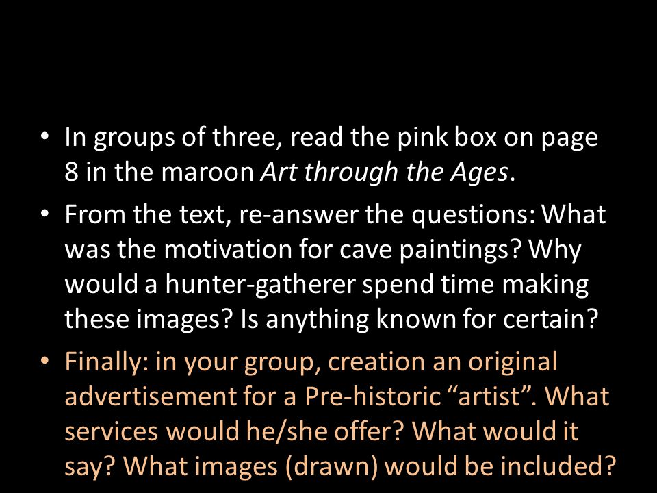 In groups of three, read the pink box on page 8 in the maroon Art through the Ages.