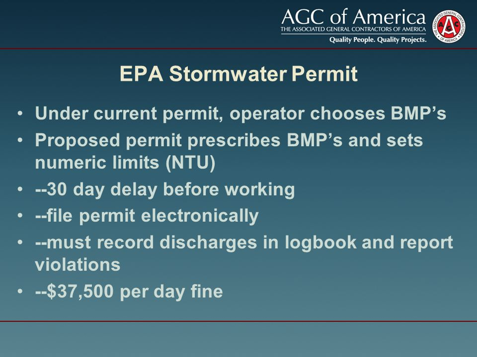 EPA Stormwater Permit Under current permit, operator chooses BMP's Proposed permit prescribes BMP's and sets numeric limits (NTU) --30 day delay before working --file permit electronically --must record discharges in logbook and report violations --$37,500 per day fine