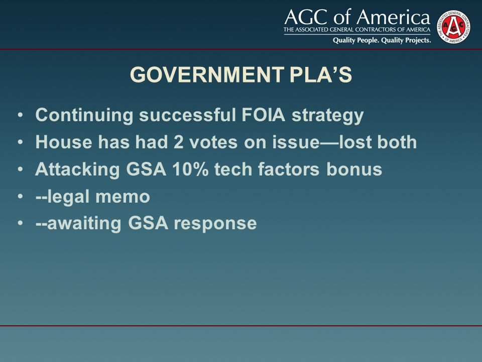 GOVERNMENT PLA'S Continuing successful FOIA strategy House has had 2 votes on issue—lost both Attacking GSA 10% tech factors bonus --legal memo --awaiting GSA response