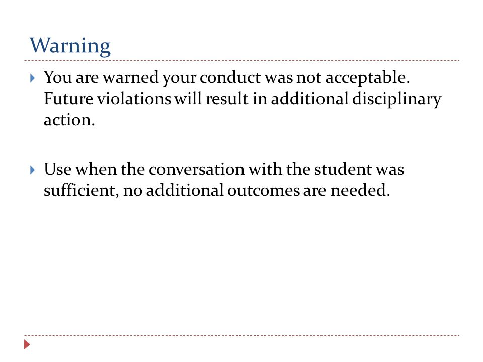  You are warned your conduct was not acceptable.