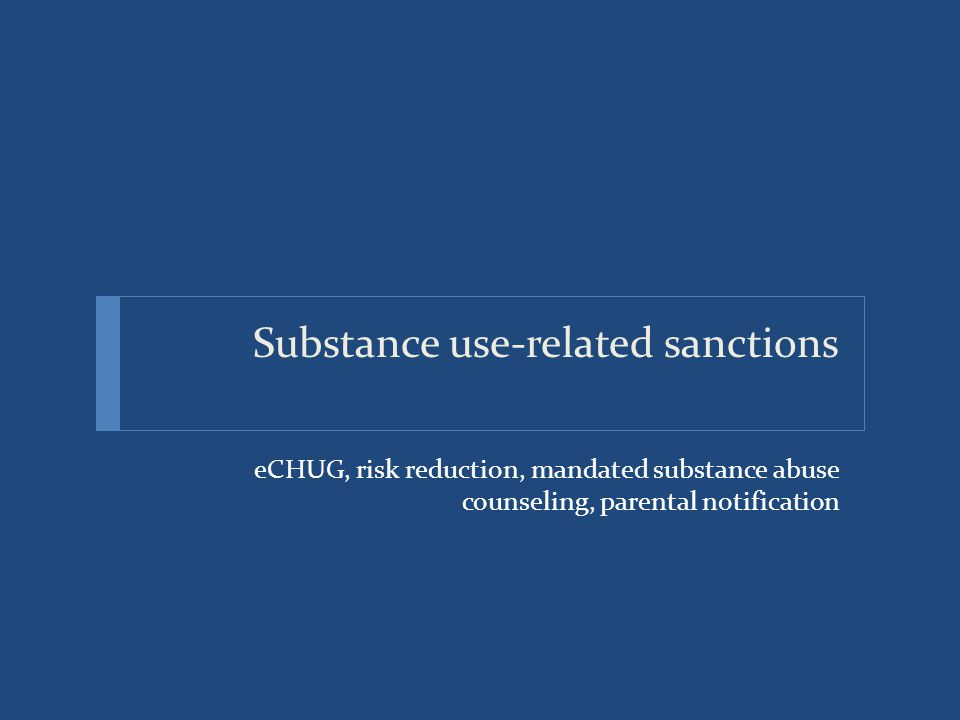 Substance use-related sanctions eCHUG, risk reduction, mandated substance abuse counseling, parental notification