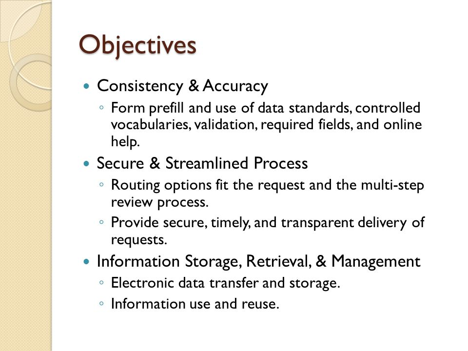 Objectives Consistency & Accuracy ◦ Form prefill and use of data standards, controlled vocabularies, validation, required fields, and online help. Sec