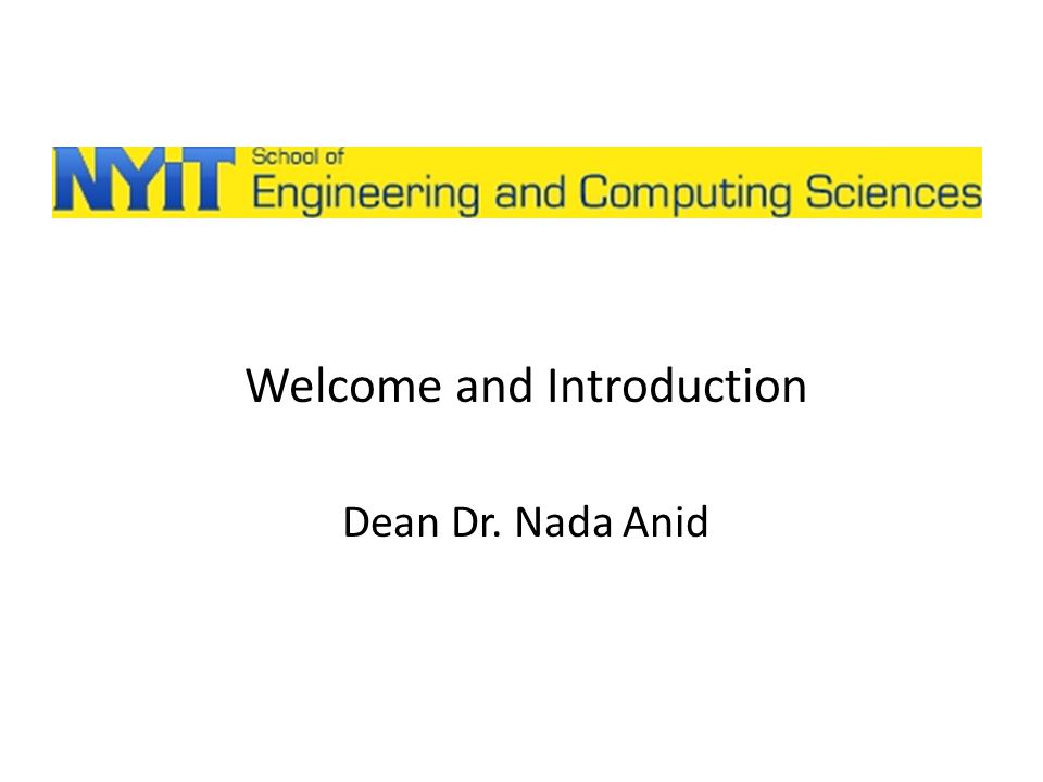 Welcome and Introduction Dean Dr. Nada Anid