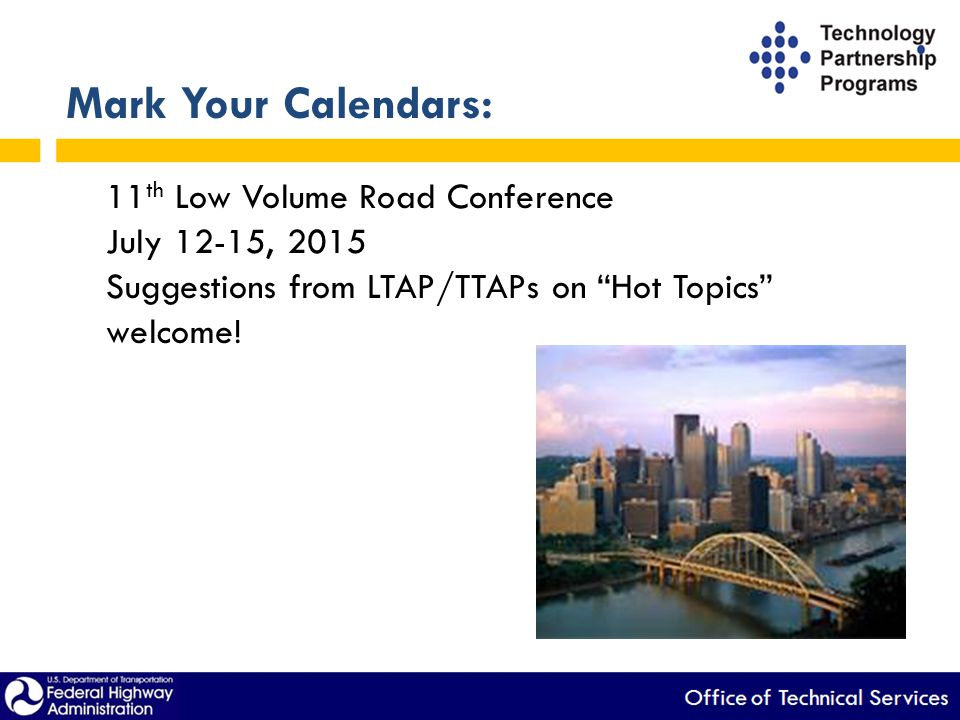 "Mark Your Calendars: 11 th Low Volume Road Conference July 12-15, 2015 Suggestions from LTAP/TTAPs on ""Hot Topics"" welcome!"
