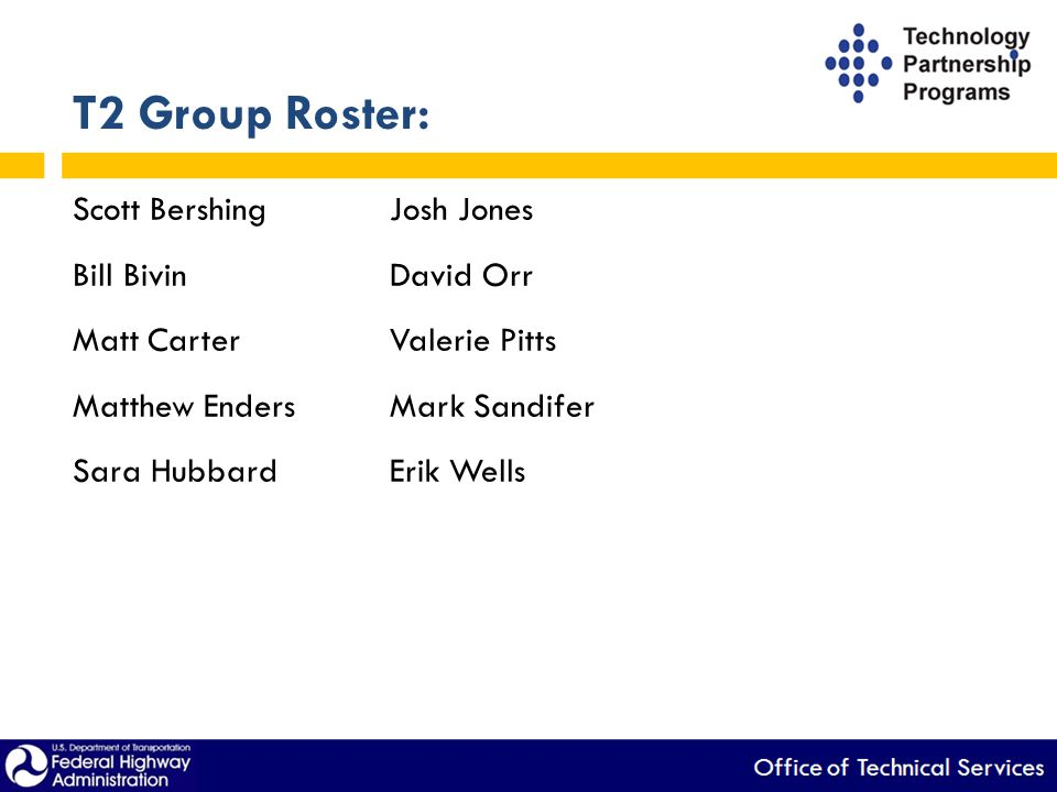 T2 Group Roster: Scott BershingJosh Jones Bill BivinDavid Orr Matt CarterValerie Pitts Matthew EndersMark Sandifer Sara HubbardErik Wells