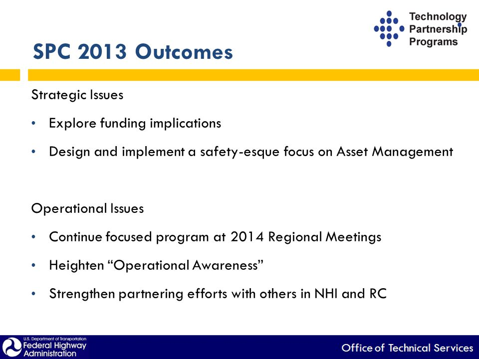 SPC 2013 Outcomes Strategic Issues Explore funding implications Design and implement a safety-esque focus on Asset Management Operational Issues Conti