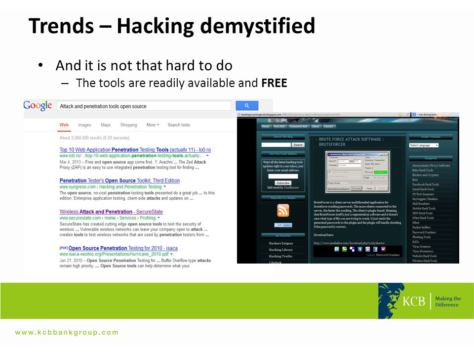 Trends – Hacking demystified And it is not that hard to do – The tools are readily available and FREE
