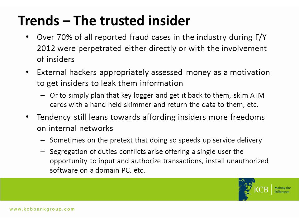 Trends – The trusted insider Over 70% of all reported fraud cases in the industry during F/Y 2012 were perpetrated either directly or with the involve