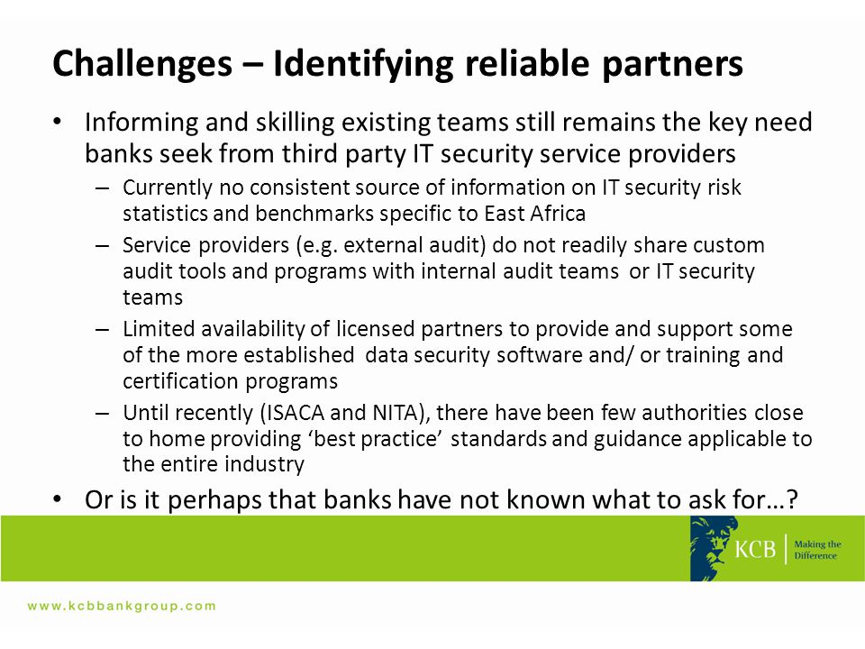 Challenges – Identifying reliable partners Informing and skilling existing teams still remains the key need banks seek from third party IT security se