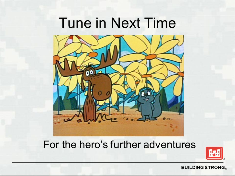 BUILDING STRONG ® Tune in Next Time For the hero's further adventures
