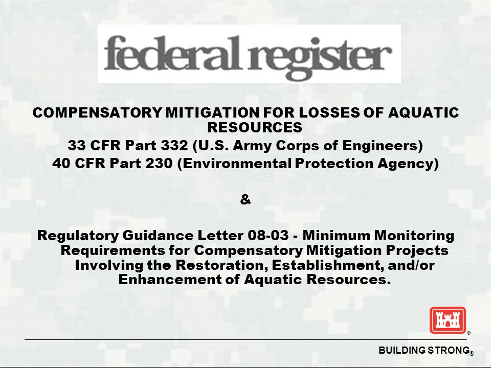 BUILDING STRONG ® COMPENSATORY MITIGATION FOR LOSSES OF AQUATIC RESOURCES 33 CFR Part 332 (U.S.