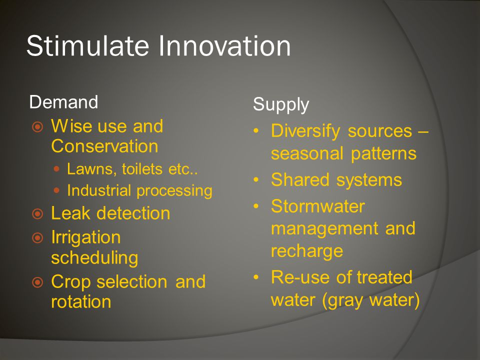 Stimulate Innovation Demand  Wise use and Conservation Lawns, toilets etc..