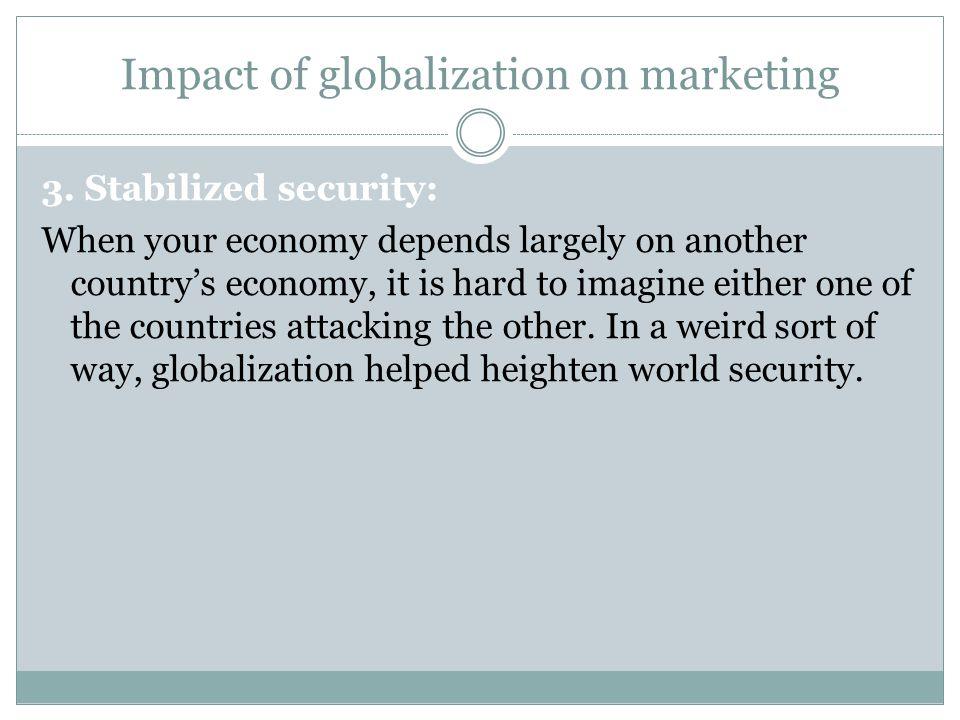 Impact of globalization on marketing 3.