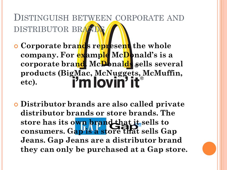 D ISTINGUISH BETWEEN CORPORATE AND DISTRIBUTOR BRANDS Corporate brands represent the whole company.