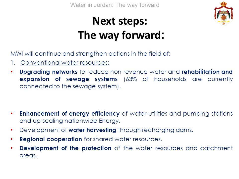 Next steps: The way forward: MWI will continue and strengthen actions in the field of: 1. Conventional water resources: Upgrading networks to reduce n