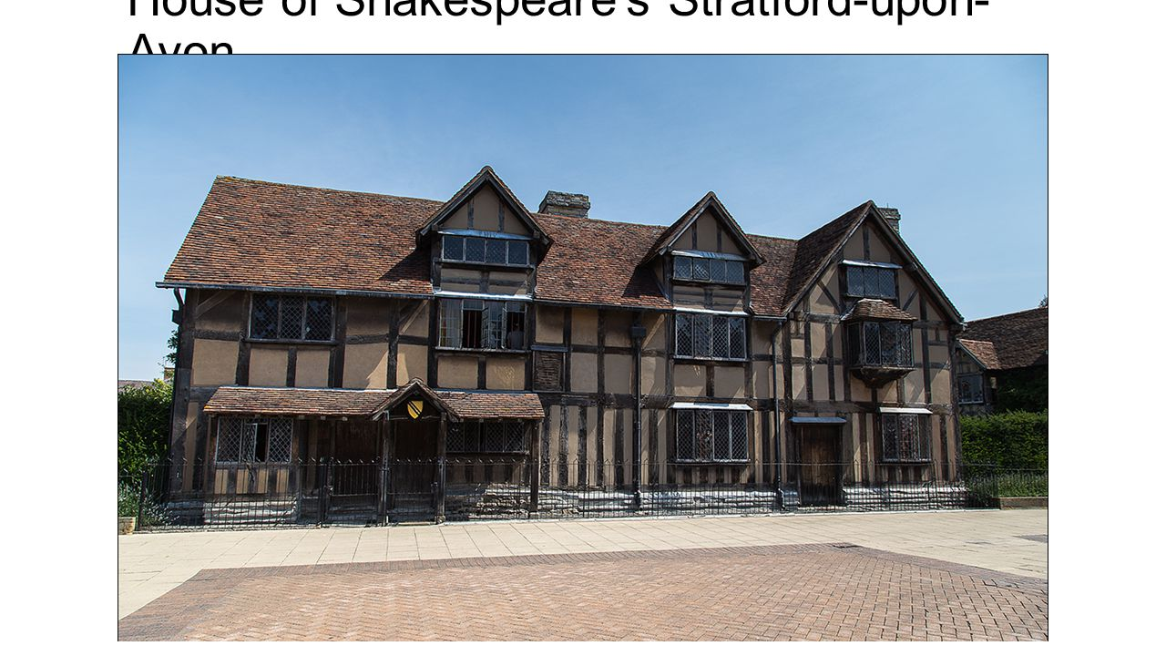 House of Shakespeare s Stratford-upon- Avon